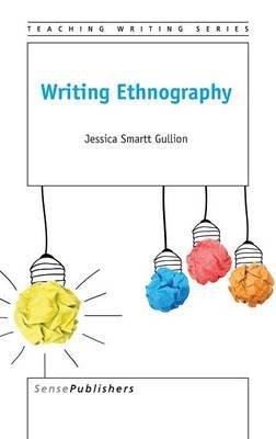 Writing Ethnography (Hardcover): Jessica Smartt Gullion