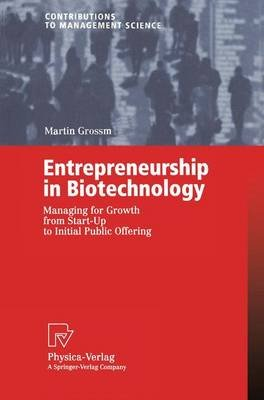 Entrepreneurship in Biotechnology - Managing for Growth from Start-Up to Initial Public Offering (Paperback, 2003 ed.): Martin...