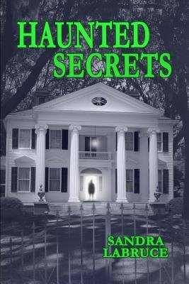 Haunted Secrets (Paperback): Sandra Labruce