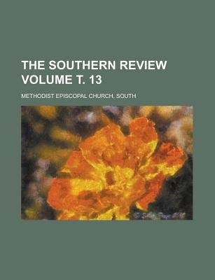 The Southern Review Volume . 13 (Paperback): South. Methodist Episcopal Church