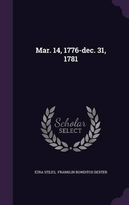 Mar. 14, 1776-Dec. 31, 1781 (Hardcover): Ezra Stiles