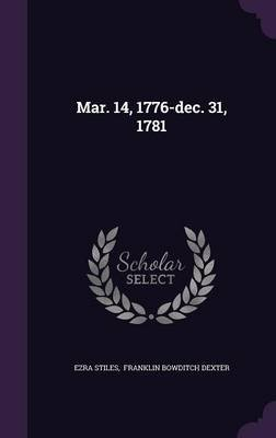 Mar. 14, 1776-Dec. 31, 1781 (Hardcover): Ezra Stiles