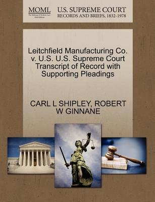 Leitchfield Manufacturing Co. V. U.S. U.S. Supreme Court Transcript of Record with Supporting Pleadings (Paperback): Carl L...