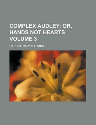 Complex Audley Volume 3 (Paperback): Lord William Pitt Lennox