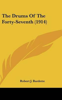 The Drums of the Forty-Seventh (1914) (Hardcover): Robert J. Burdette