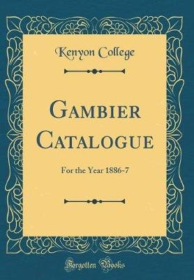 Gambier Catalogue - For the Year 1886-7 (Classic Reprint) (Hardcover): Kenyon College