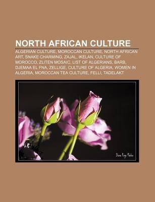 North African Culture - Algerian Culture, Moroccan Culture, North African Art, Snake Charming, Zajal, Ikelan, Culture of...
