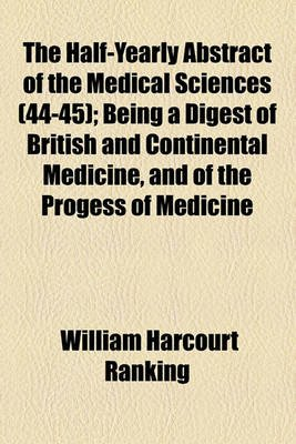 The Half-Yearly Abstract of the Medical Sciences Volume 44-45; Being a Digest of British and Continental Medicine, and of the...