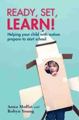 Ready, set, learn! - Helping your child with autism prepare to start school (Paperback): Anna Moffat, Robyn Young
