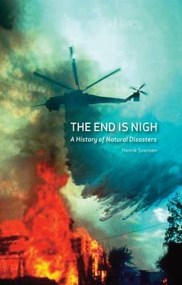 The End is Nigh - A History of Natural Disasters (Hardcover): Henrik Svensen