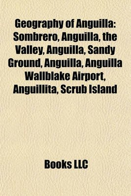 Geography of Anguilla Geography of Anguilla - Sombrero, Anguilla, the Valley, Anguilla, Sandy Ground, Angusombrero, Anguilla,...