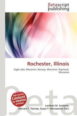 Rochester, Illinois (Paperback): Lambert M. Surhone, Mariam T. Tennoe, Susan F. Henssonow