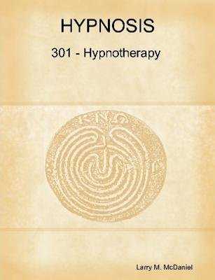 Hypnosis 301 - Hypnotherapy - Advanced Course (Paperback): Larry M. McDaniel