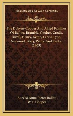 The Dobyns-Cooper and Allied Families of Ballou, Bramble, Coulter, Credit, Duval, Henry, Kemp, Larew, Lyon, Norwood, Perry,...