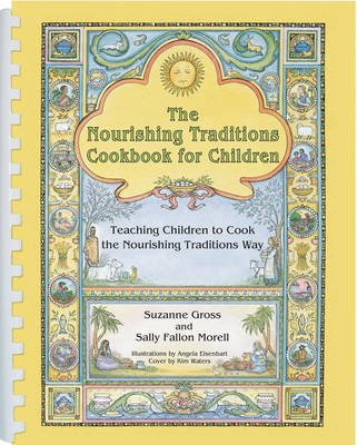 The Nourishing Traditions Cookbook for Children - Teaching Children to Cook the Nourishing Traditions Way (Spiral bound):...