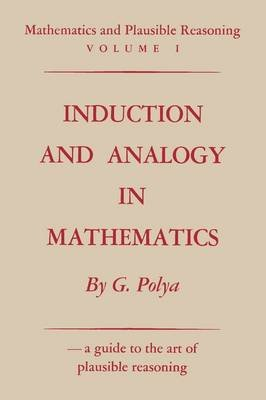 Mathematics and Plausible Reasoning, Volume 1 - Induction and Analogy in Mathematics (Paperback): George Polya