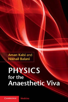 Physics for the Anaesthetic Viva (Paperback): Aman Kalsi, Nikhail Balani