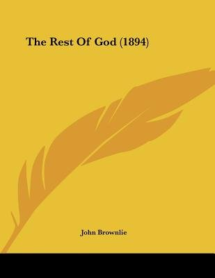 The Rest of God (1894) (Paperback): John Brownlie