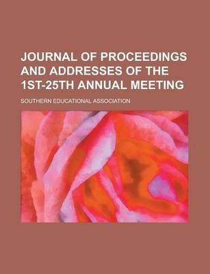 Journal of Proceedings and Addresses of the 1st-25th Annual Meeting (Paperback): Southern Educational Association