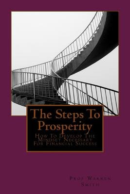 The Steps to Prosperity - How to Develop the Mindset Necessary for Financial Success (Paperback): Prof Warren Smith