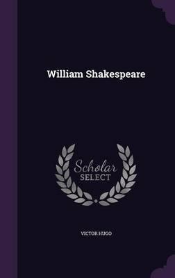 William Shakespeare (Hardcover): Victor Hugo