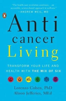 Anticancer Living - Transform Your Life and Health with the Mix of Six (Paperback): Lorenzo Cohen, Alison Jefferies