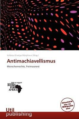 Antimachiavellismus (German, Paperback): Isidoros Krastyo Morpheus