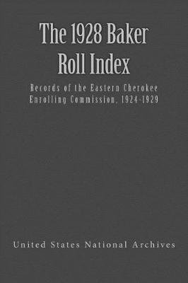 The 1928 Baker Roll - Records of the Eastern Cherokee Enrolling Commission, 1924-1929 (Paperback): Freda Baker