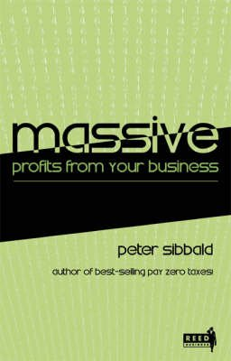 Massive Profits from Your Business (Paperback, New title): Peter Sibbald
