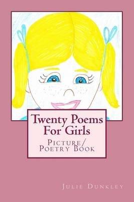 Twenty Poems for Girls - Picture/Poetry Book (Paperback): Julie Dunkley