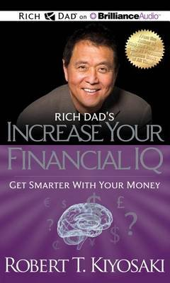 Rich Dad's Increase Your Financial IQ - Get Smarter with Your Money (MP3 format, CD, Library): Robert T. Kiyosaki