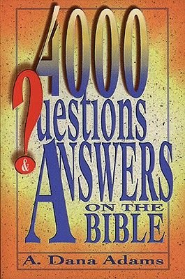 4000 Questions & Answers on the Bible (Book): A. Dana Adams