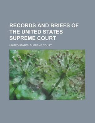 Records and Briefs of the United States Supreme Court (Paperback): Supreme Court, United States Supreme Court
