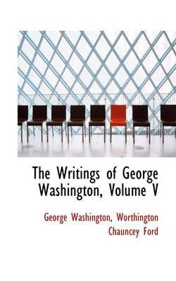 The Writings of George Washington, Volume V (Hardcover): George Washington