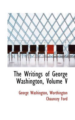 The Writings of George Washington, Volume V (Hardcover): George Washington