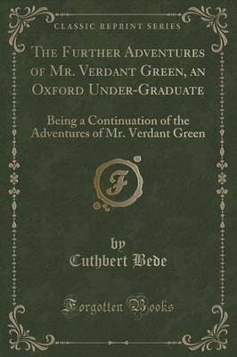 The Further Adventures of Mr. Verdant Green, an Oxford Under-Graduate - Being a Continuation of the Adventures of Mr. Verdant...