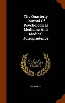 The Quarterly Journal of Psychological Medicine and Medical Jurisprudence (Hardcover): Anonymous