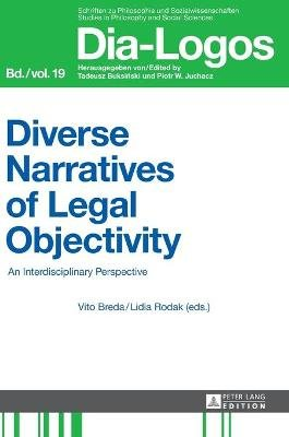Diverse Narratives of Legal Objectivity - An Interdisciplinary Perspective (Hardcover, New edition): Vito Breda, Lidia Rodak