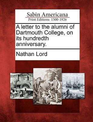 A Letter to the Alumni of Dartmouth College, on Its Hundredth Anniversary. (Paperback): Nathan Lord