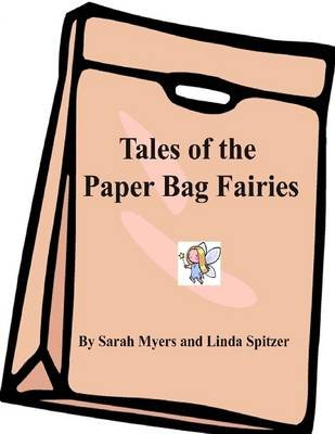Tales of the Paper Bag Fairies/Color Version (Electronic book text): Sarah Myers, Linda Spitzer