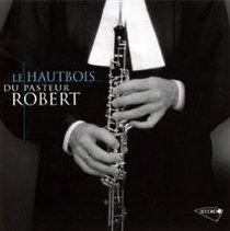 Various Artists - Le Hautbois Du Pasteur Robert (CD): Various Artists, Johann Sebastian Bach, Michel Colombier, Johann Philipp...