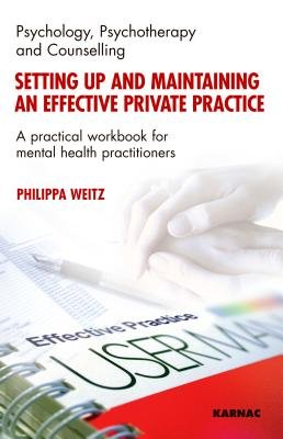 Setting Up and Maintaining an Effective Private Practice - A Practical Workbook for Mental Health Practitioners (Electronic...