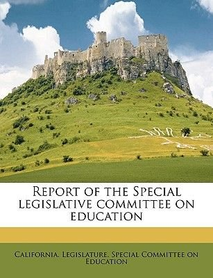 Report of the Special Legislative Committee on Education (Paperback): California Legislature Special Committ