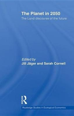 The Planet in 2050 - The Lund Discourse of the Future (Electronic book text): Jill Jager, Sarah Cornell