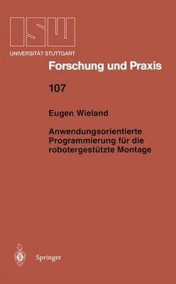 Anwendungsorientierte Programmierung Fur Die Robotergestutzte Montage (German, Paperback): Eugen Wieland