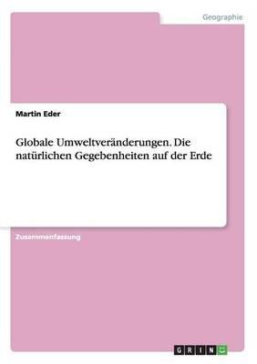 Globale Umweltveranderungen. Die Naturlichen Gegebenheiten Auf Der Erde (German, Paperback): Martin Eder