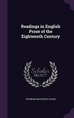Readings in English Prose of the Eighteenth Century (Hardcover): Raymond Macdonald Alden