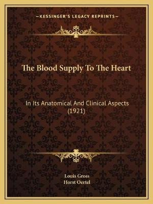 The Blood Supply to the Heart - In Its Anatomical and Clinical Aspects (1921) (Paperback): Louis Gross