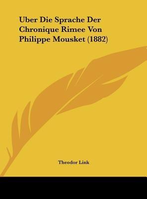 Uber Die Sprache Der Chronique Rimee Von Philippe Mousket (1882) (English, German, Hardcover): Theodor Link