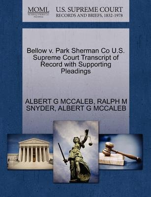 Bellow V. Park Sherman Co U.S. Supreme Court Transcript of Record with Supporting Pleadings (Paperback): Albert G McCaleb,...